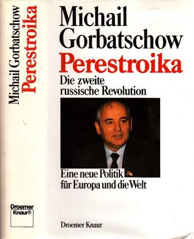 Perestroika - Die zweite russische Revolution - Eine neue Politik für Europa und die Welt