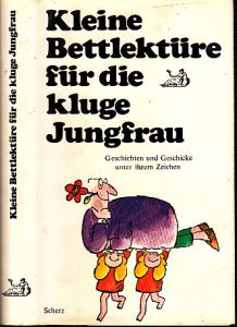 Kleine Bettlektüre für die kluge Jungfrau - Geschichten und Geschicke unter seinem Zeichen