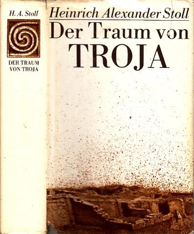 Der Traum von Troja - Lebensroman Heinrich Schliemanns mit zahlreichen Abbildungen