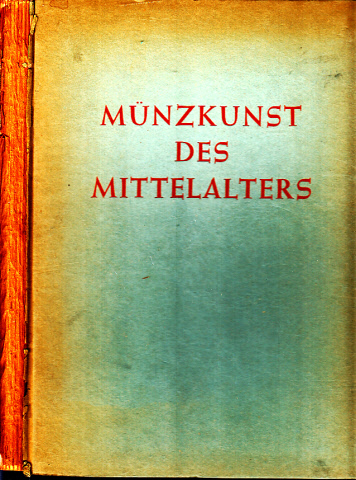 Münzkunst des Mittelalters Mit 64 Bildteilen nach Aufnahmen des Verfassers