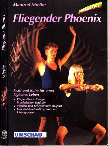 Fliegender Phoenix - Kraft und Ruhe für unser tägliches leben - Körper-Geist-Übungen in asiatischer Tradition, Vitalität und Lebensfreude steigern, Das 20-Minuten-Programm mit Übungsposter