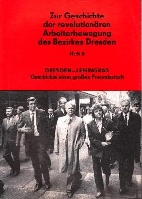 Zur Geschichte der revolutionären Arbeiterbewegung des Bezirkes Dresden - Heft 5: Dresden-Leningrad, Geschichte einer großen Freundschaft