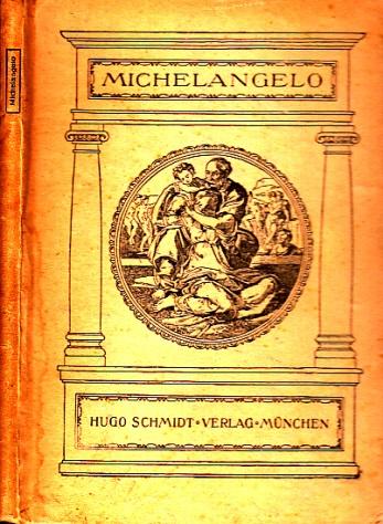Michelagniolo Buonarroti Mit 64 Abbildungen, Gedichten und Briefen des Künstlers