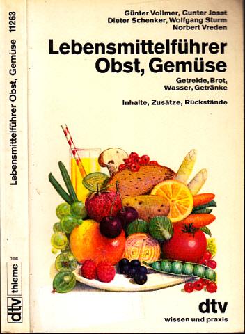 Lebensmittelführer Obst, Gemüse, Getreide, Brot, Wasser, Getränke - Inhalte, Zusätze, Rückstände Mit 7 Abbildungen und 60 Tabellen