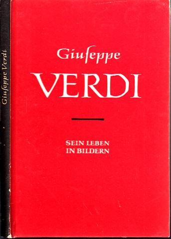 Giuseppe Verdi 1813 - 1901 - Sein Leben in Bildern