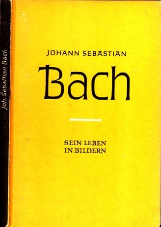 Johann Sebastian Bach - Sein Leben in Bildern