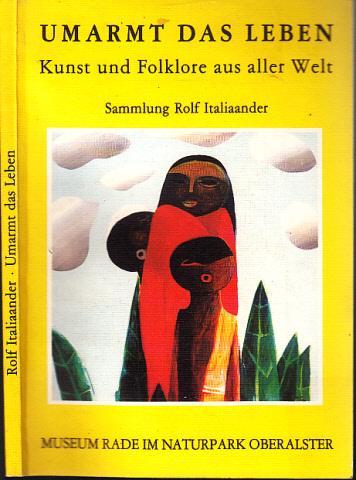 Umarmt das Leben - Kunst und Folklore aus aller Welt