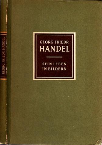 Georg Friedrich Händel - Sein Leben in Bildern