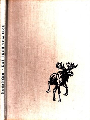 Das Buch vom Elch Mit 82 Abbildungen nach eigenen Aufnahmen des Verfassers