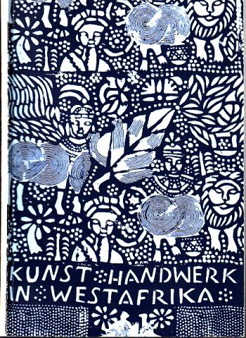 kunst und Handwerk in Westafrika - Wegweiser zur Völkerkunde Heft 6