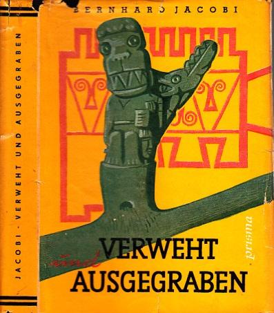 Verweht und ausgegraben - Archäologische Forschungen der letzten fünfzig Jahre Mit 36 Tafeln nach Fotos sowie Federzeichnungen von Hans Happach
