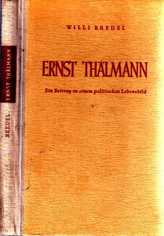 Ernst Thälmann - Ein Beitrag zu einem politischen Lehensbild