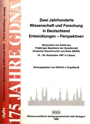 Zwei Jahrhunderte Wissenschaft und Forschung in Deutschland Entwicklungen, Perspektiven Symposiunfi aus Anlaß des 175jährigen Bestehens der Gesellschaft Deutscher Naturforscher und Ärzte (GDNÄ) 19.-20. September 1997 in Lübeck