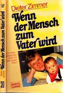 Wenn der Mensch zum Vater wird - Ein heiter-besinnliches Buch für alle jungen Eltern