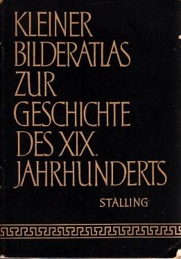 Kleiner Bildatlas zur Geschichte des XIX. Jahrhunderts
