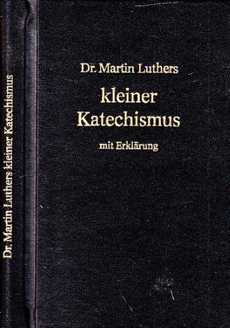 Kleiner Katechismus mit Erklärung