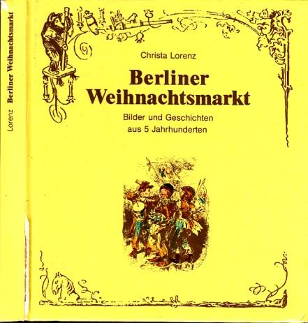 Berliner Weihnachtsmarkt - Bilder und Geschichten aus 5 Jahrhunderten