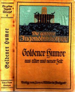 Goldener Humor aus alter und neuer Zeit für die Jugend ausgewählt, mit 8 Vollbildern und zahlreichen Textillustrationen