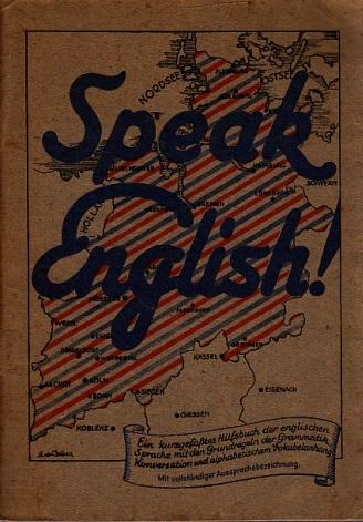 Speak English - Ein kurzgefaßtes Hilfsbuch der englischen Sprache mit den Grundregeln der Grammatik, Konversation und alphabetischem Vokabelanhang Mit vollständiger Aussprachebezeichnung