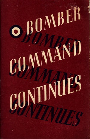 Bomber Command Continues - The Air Ministry Account of the rising Offensive Againt Germany July 1941-June 1942