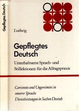 Gepflegtes Deutsch - Unterhaltsame Sprach- und Stillektionen für die Alltagspraxis Mit 38 Zeichnungen von Ernst Eichholz und 37 Abbildungen