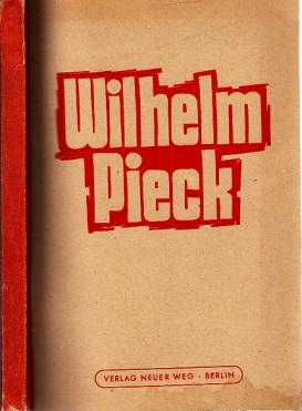 Wilhelm Pieck - Dem Vorkämpfer für ein neues Deutschland zum 70. Geburtstag