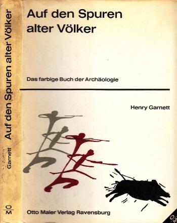 Auf den Spuren alter Völker - Das farbige Buch der Archäologie Bilder von Gaynor Chapman - übersetzt und bearbeitet von Ingeborg Hoefelmayr