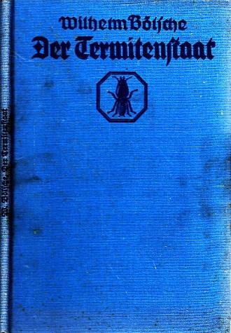 Der Termitenstaat - Schilderung eines geheimnisvollen Volkes mit 21 Abb. nach Photographien und Zeichnungen