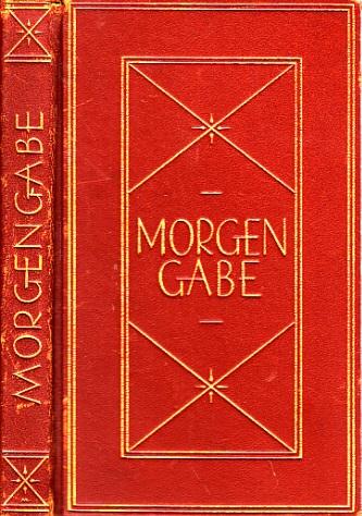 Morgengarbe - Eine Auslese aus den Werken und der Zeitschrift der Deutschen Buch-Gemeinschaft Den Buchschmuck zeichnete Prof. Georg W. Rössner