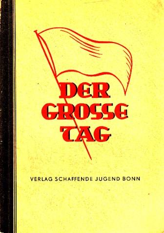 Der grosse Tag - Eine Sammlung von Gedichten, Liedern, Sprechchören, Spielen und Programmvorschlägen Einbandentwurf und Illustrationen von W. Sennholz