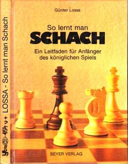So lernt man Schach - Ein Leitfaden für Anfänger des königlichen Spiels
