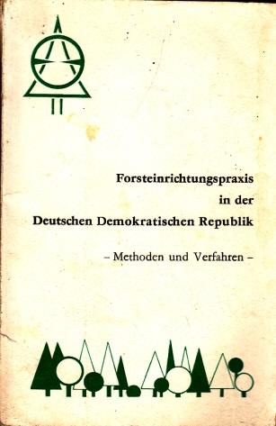 Forsteinrichtungspraxis in der Deutschen Demokratischen Republik - Methoden und Verfahren mit 53 Abbildungen, Tabellen