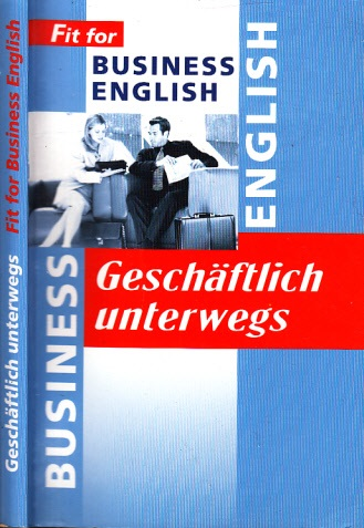 Geschäftlich unterwegs - Fit for Business English - Perfekte Konversation