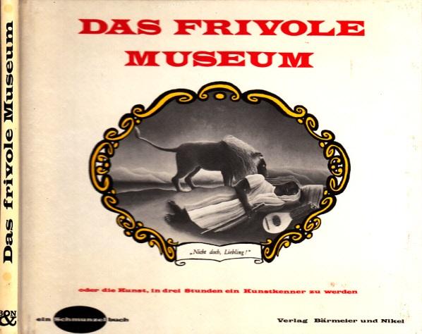 """Das frivole Museum oder Die Kunst, in drei Stunden ein Kunstkenner zu werden ein """"Schmunzelbuch"""""""