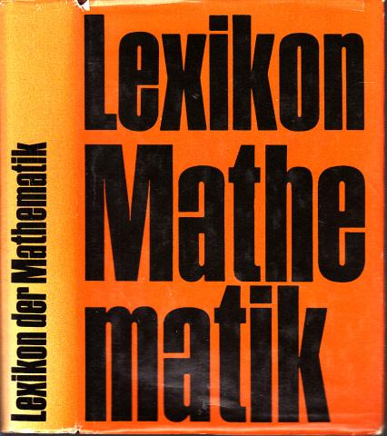 Lexikon der Mathematik Rund 700 Textabbildungen und Tabellen