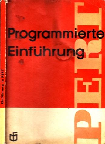 Programmierte Einführung in PERT - Program Evaluation and Review Technique - Eine Methode zur Planung und Überwachung von Projekten mit 60 Abbildungen und 27 Tabellen
