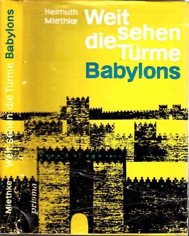Weit sehen die Türme Babylons - Kulturgeschichtlicher Roman