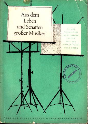 Aus dem Leben und Schaffen großer Musiker - Heft 3 - Biographische Lesehefte für die 8. bis 12. Klasse