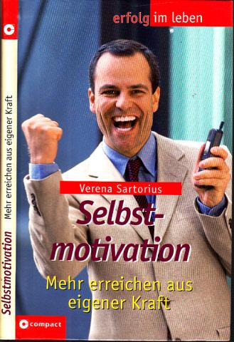 Selbstmotivation - Mehr erreichen aus eigener Kraft