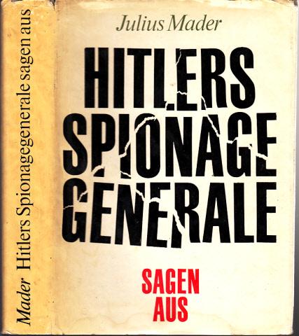Hitlers Spionagegenerale sagen aus - Ein Dokumentarbericht über Aufbau, Struktur und Operationen des OKW-Geheimdienstamtes Ausland/Abwehr mit einer Chronologie seiner Einsätze von 1933 bis 1944