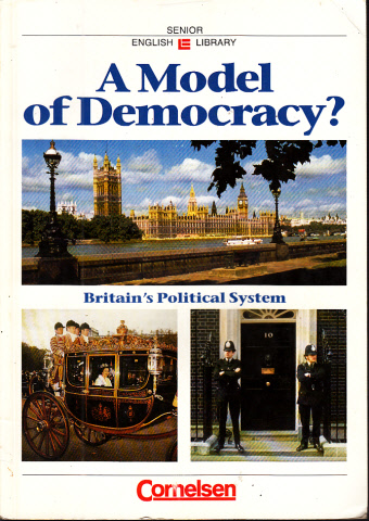 A Model of Democracy? Britain`s Political System - Textsammlung für den Englischunterricht