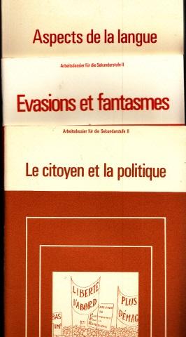 Le citoyen et la politique - Evasions et fantasmes - Aspects de la langue - Arbeitsdossier für die Sekundarstufe II 3 Heftchen