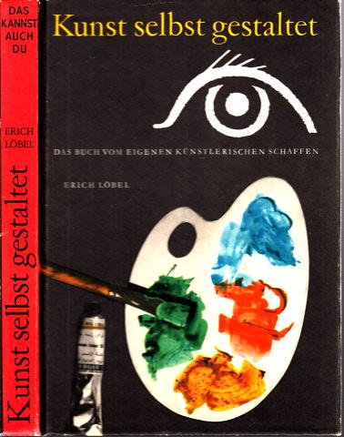 Kunst selbst gestaltet - Das Buch vom eigenen künstlerischen Schaffen