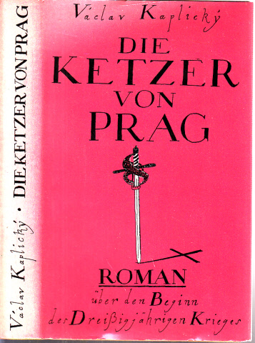 Die Ketzer von Prag - Roman über den Beginn des Dreißigjährigen Krieges Aus dem Tschechischen von Gustav Just