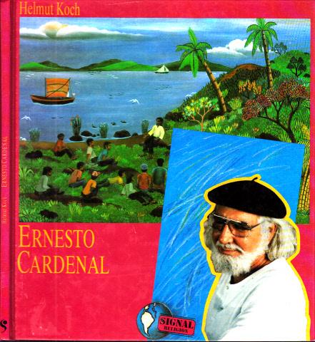 Ernesto Cardenal - Leben und Werk in Texten und Bildern