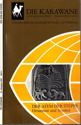 Der Atem der Steppe, Ornament und Symbol - Die Karawane Heft 4 Vierteljahrhefte der Gesellschaft für Länder- und Völkerkunde