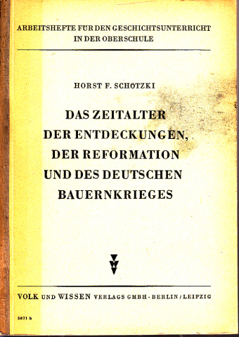 Das Zeitalter der Entdeckungen, der Formation und des deutschen Bauernkrieges Arbeitshefte für den Geschichtsunterricht in der Oberschule