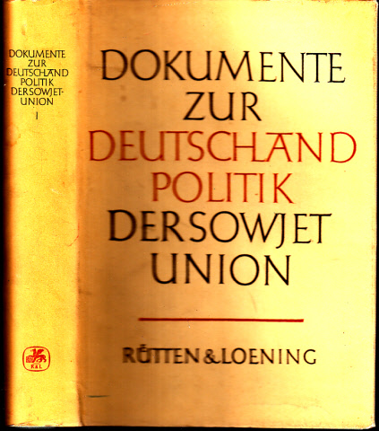 Dokumente zur Deutschlandpolitik der Sowjetunion - Band 1: Von Potsdamer Abkommen am 2. August 1945 bis zur Erklärung über die Herstellung der Souveränität der Deutschen Demokratischen Republik am 25. März 1954