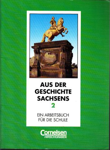 Aus der Geschichte Sachsens Band 2 - Ein Arbeitsbuch für die Schule