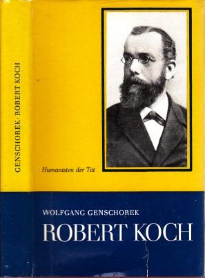 Robert Koch - Leben, Werk, Zeit Humanisten der Tat - Hervorragende Ärzte im Dienste des Menschen